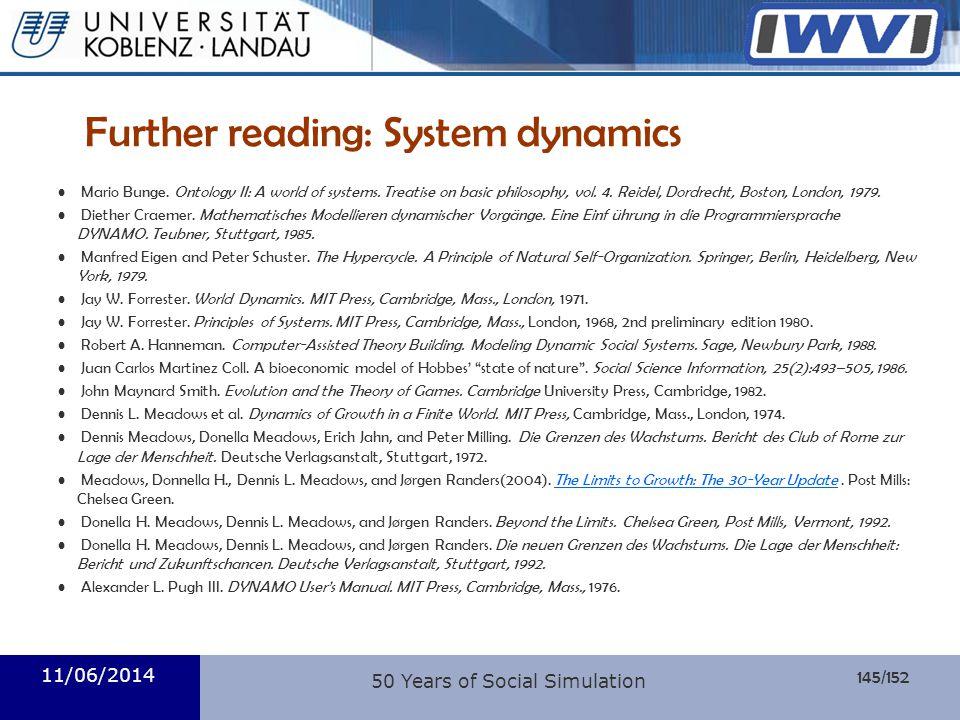 145/152 Informatik Further reading: System dynamics Mario Bunge. Ontology II: A world of systems. Treatise on basic philosophy, vol. 4. Reidel, Dordre