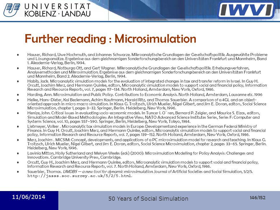 146/152 Informatik 11/06/2014 50 Years of Social Simulation Further reading : Microsimulation Hauser, Richard, Uwe Hochmuth, and Johannes Schwarze. Mi
