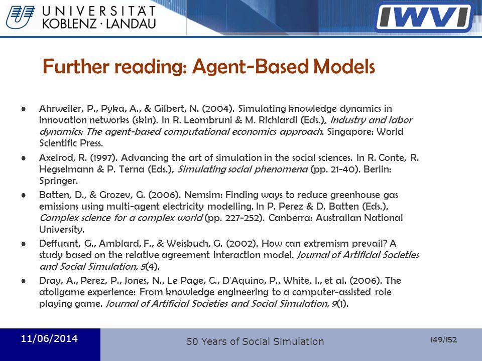 149/152 Informatik 11/06/2014 50 Years of Social Simulation Further reading: Agent-Based Models Ahrweiler, P., Pyka, A., & Gilbert, N. (2004). Simulat