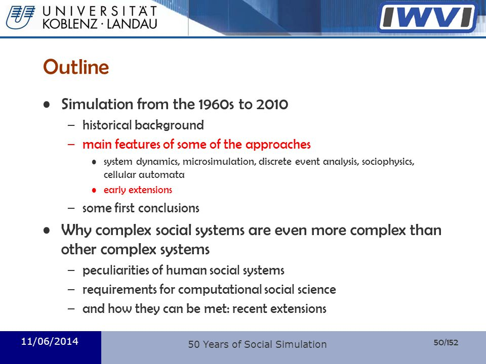 50/152 Informatik Outline Simulation from the 1960s to 2010 –historical background –main features of some of the approaches system dynamics, microsimu