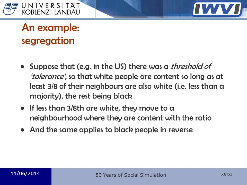 53/152 Informatik 11/06/2014 An example: segregation Suppose that (e.g. in the US) there was a threshold of tolerance, so that white people are conten