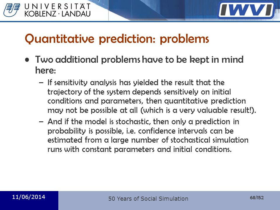 68/152 Informatik Quantitative prediction: problems Two additional problems have to be kept in mind here: –If sensitivity analysis has yielded the res
