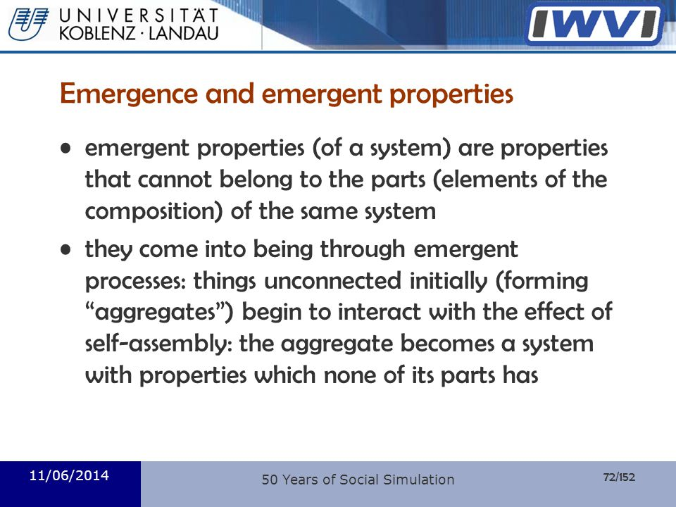 72/152 Informatik Emergence and emergent properties emergent properties (of a system) are properties that cannot belong to the parts (elements of the