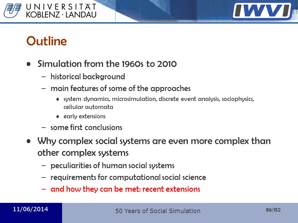 86/152 Informatik Outline Simulation from the 1960s to 2010 –historical background –main features of some of the approaches system dynamics, microsimu