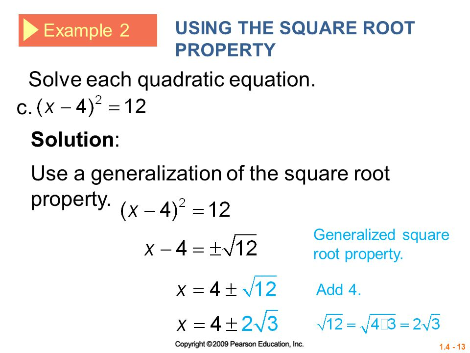 1.4 - 13 Example 2 USING THE SQUARE ROOT PROPERTY c. Solution: Use a generalization of the square root property. Generalized square root property. Add