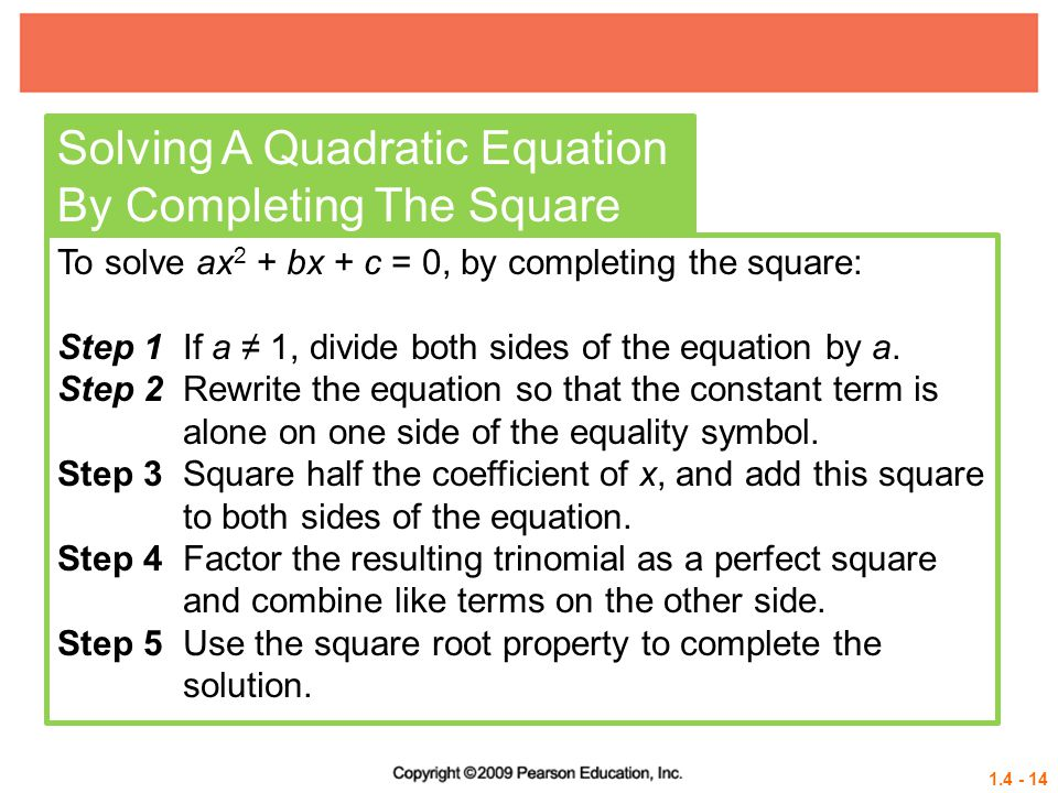 1.4 - 14 Solving A Quadratic Equation By Completing The Square To solve ax 2 + bx + c = 0, by completing the square: Step 1 If a 1, divide both sides