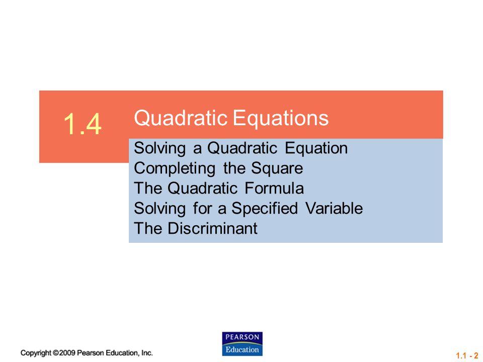 1.4 - 43 The Discriminant The Discriminant The quantity under the radical in the quadratic formula, b 2 – 4ac, is called the discriminant.