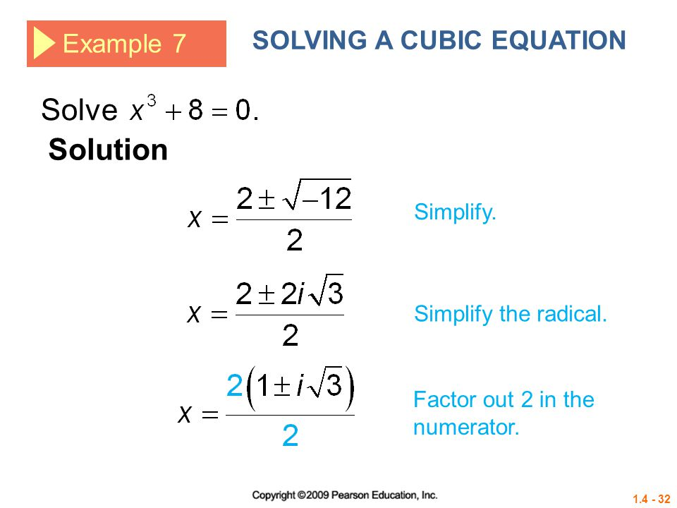 1.4 - 32 Example 7 SOLVING A CUBIC EQUATION Solve Solution Simplify. Simplify the radical. Factor out 2 in the numerator.