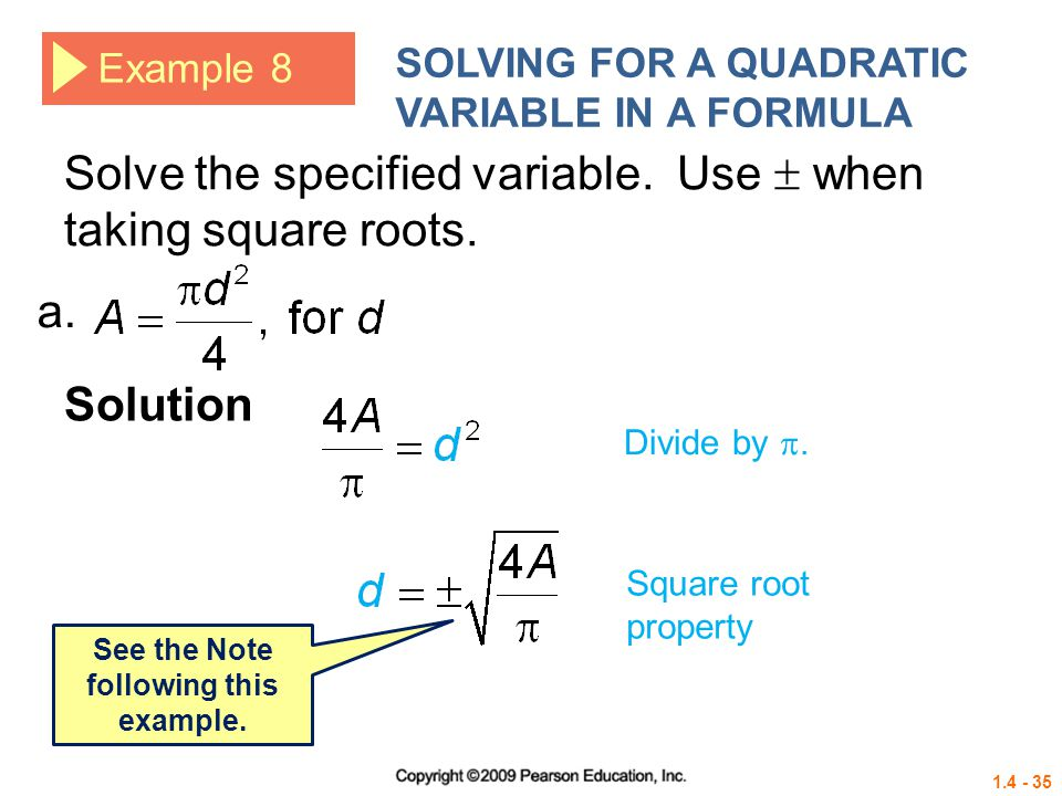 1.4 - 35 Example 8 SOLVING FOR A QUADRATIC VARIABLE IN A FORMULA Solve the specified variable. Use when taking square roots. Solution a. See the Note