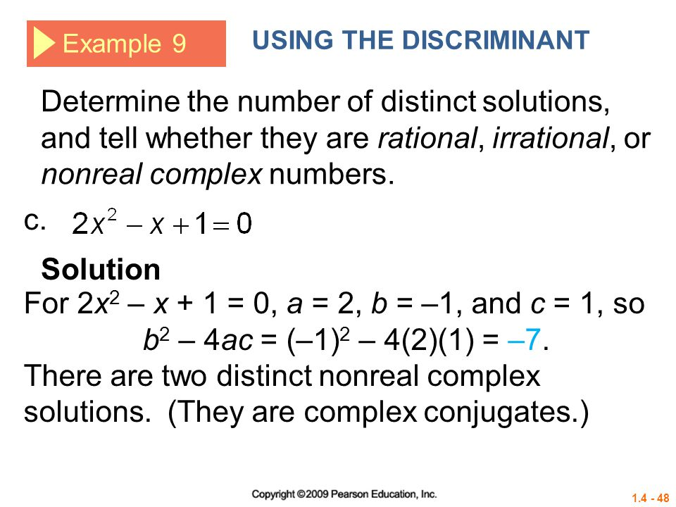 1.4 - 48 Example 9 USING THE DISCRIMINANT Determine the number of distinct solutions, and tell whether they are rational, irrational, or nonreal compl