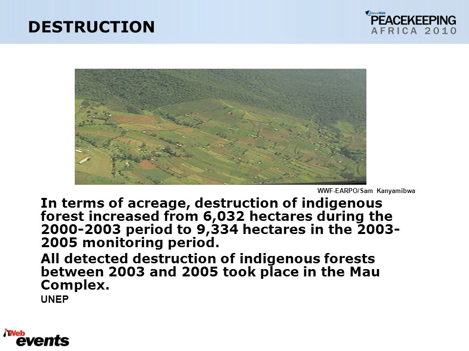 DESTRUCTION WWF-EARPO/Sam Kanyamibwa In terms of acreage, destruction of indigenous forest increased from 6,032 hectares during the 2000-2003 period to 9,334 hectares in the 2003- 2005 monitoring period.
