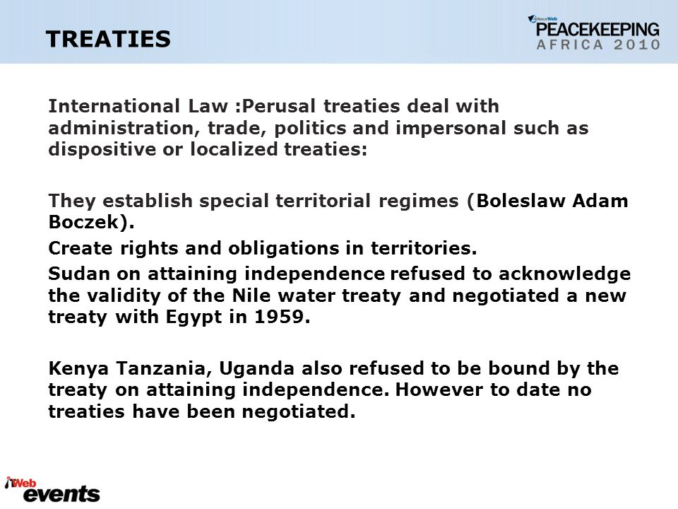 TREATIES International Law :Perusal treaties deal with administration, trade, politics and impersonal such as dispositive or localized treaties: They establish special territorial regimes (Boleslaw Adam Boczek).