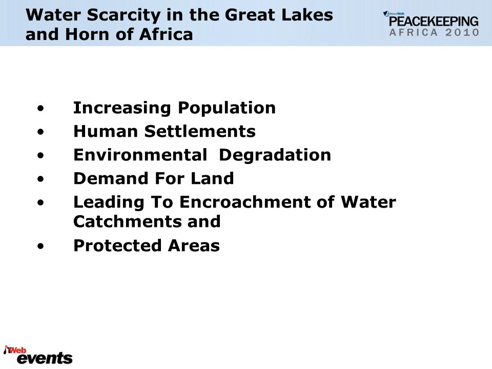 Water Scarcity in the Great Lakes and Horn of Africa Increasing Population Human Settlements Environmental Degradation Demand For Land Leading To Encroachment of Water Catchments and Protected Areas