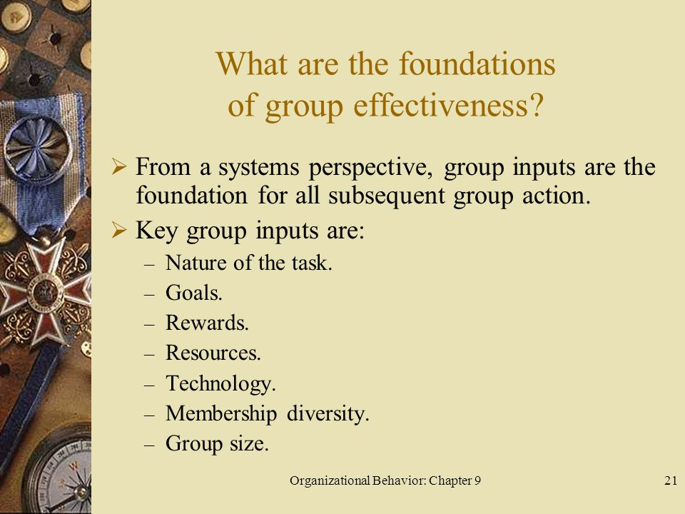 Organizational Behavior: Chapter 922 What are the foundations of group effectiveness.