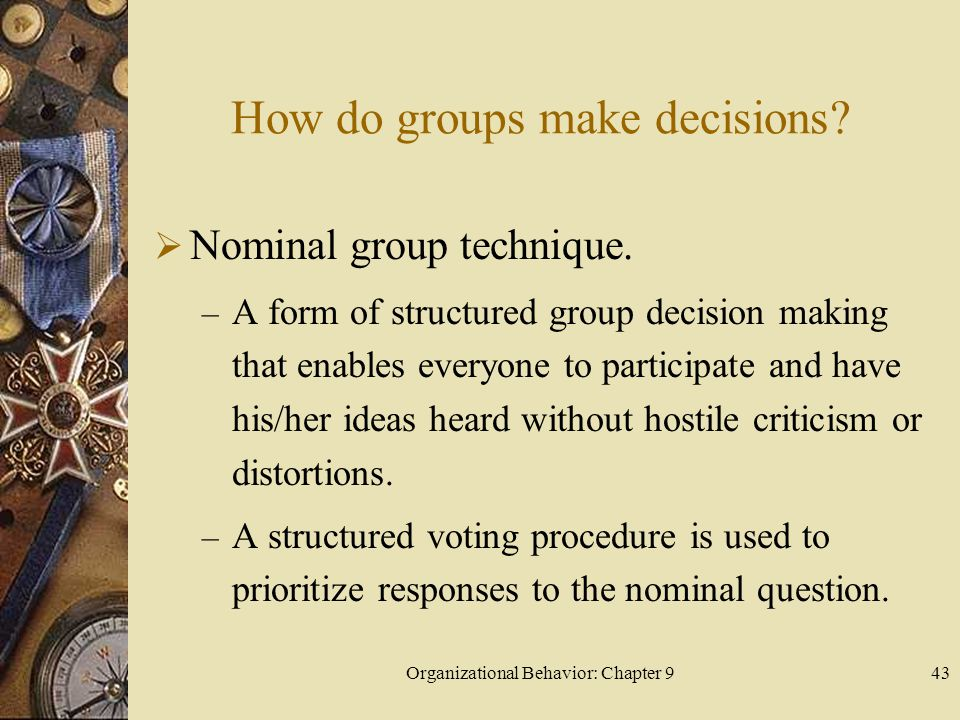 Organizational Behavior: Chapter 944 How do groups make decisions.