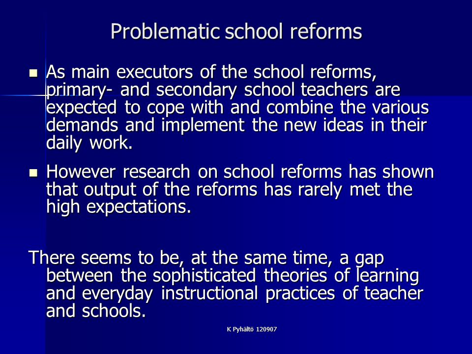 K Pyhältö 120907 Why school reforms tend to fail.
