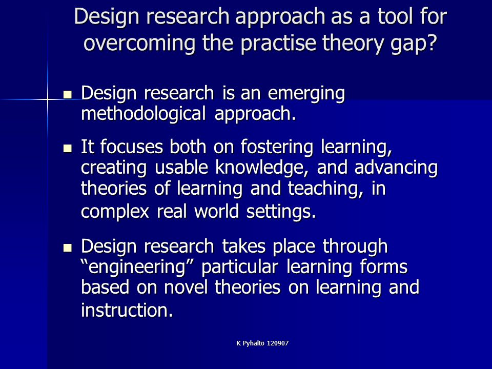 K Pyhältö 120907 Interplay between educational theories and educational research in general Fig 1: Looking at Technology in Context: Cognition and Technology Group at Vanderbilt, 1996 In Vitro Laboratory In Vivo Individual Classes and Schools Connected Classes, Schools Communities Transmission Models 123 Constructivist Models: Part of School Day 456 Constructivist Models: all of schooling 789