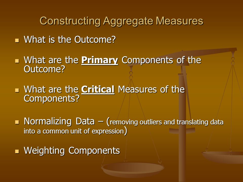 Constructing Aggregate Measures What is the Outcome.