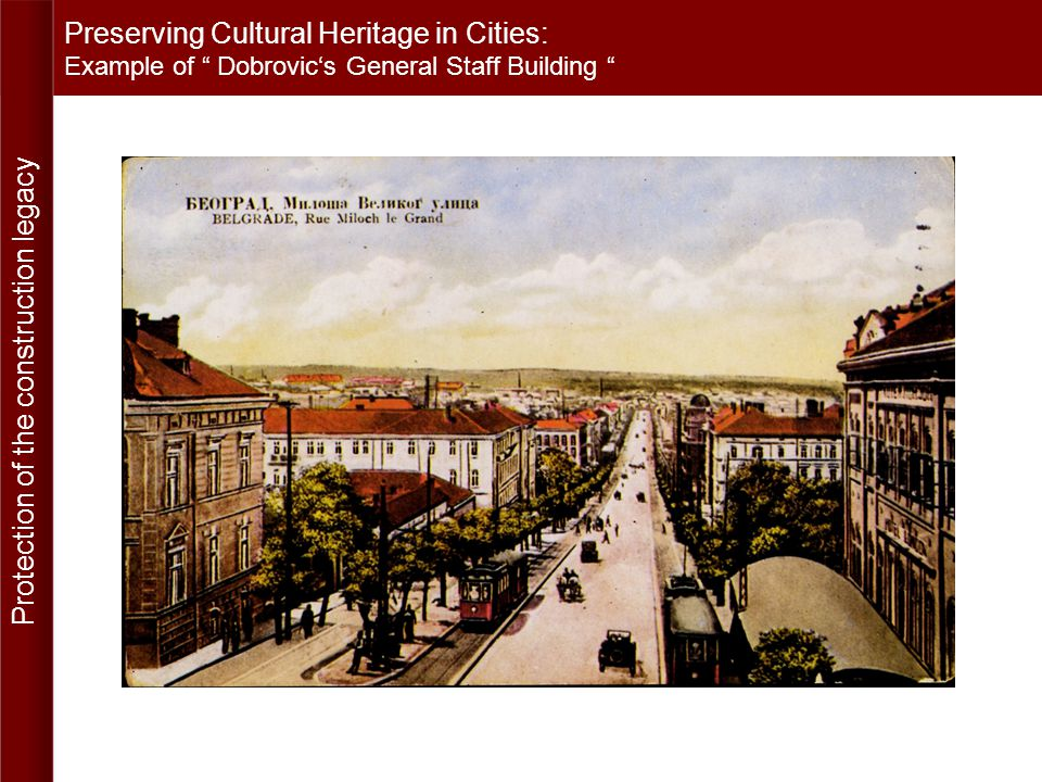 Preserving Cultural Heritage in Cities: E xample of Dobrovics General Staff Building NIKOLA DOBROVIĆ (February 12th 1897, Pecs, Hungary – January 11th.