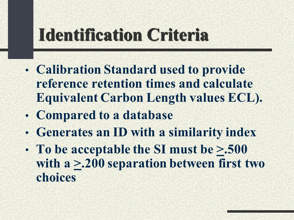 Identification Criteria Calibration Standard used to provide reference retention times and calculate Equivalent Carbon Length values ECL). Compared to