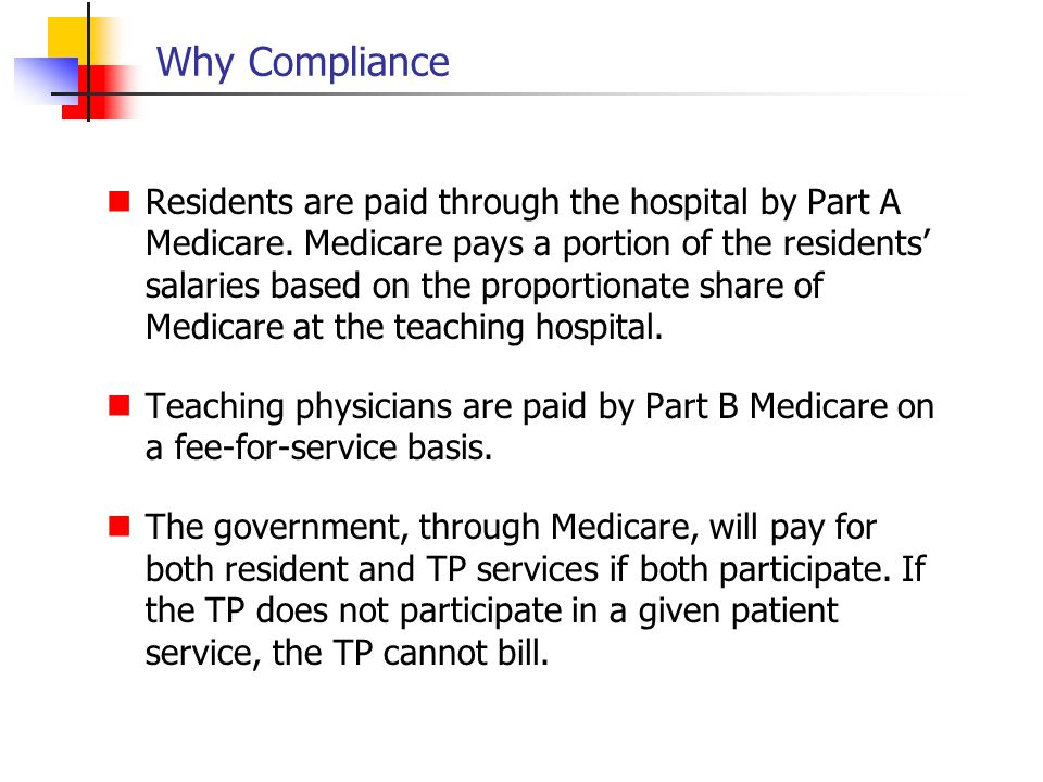 Why Compliance Beginning in December, 1995 the University of Pennsylvania, Thomas Jefferson, Pittsburgh, UT San Antonio, South Carolina, Virginia, the U Cal System, Chicago and seven or eight other schools of medicine have paid fines and penalties ranging from $2M to $30M.