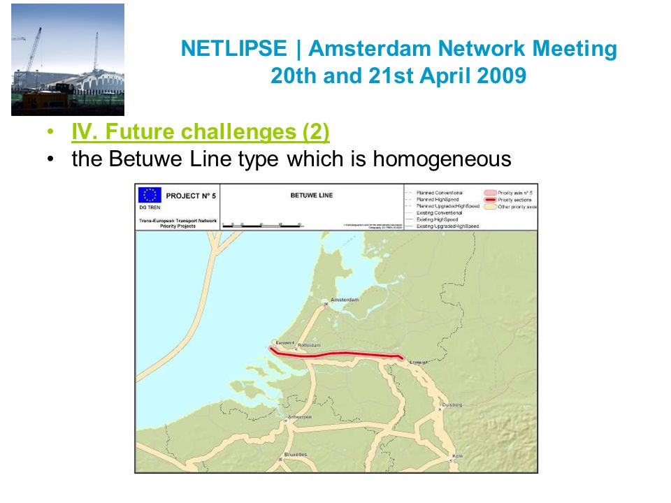 NETLIPSE | Amsterdam Network Meeting 20th and 21st April 2009 IV. Future challenges (2) the Betuwe Line type which is homogeneous