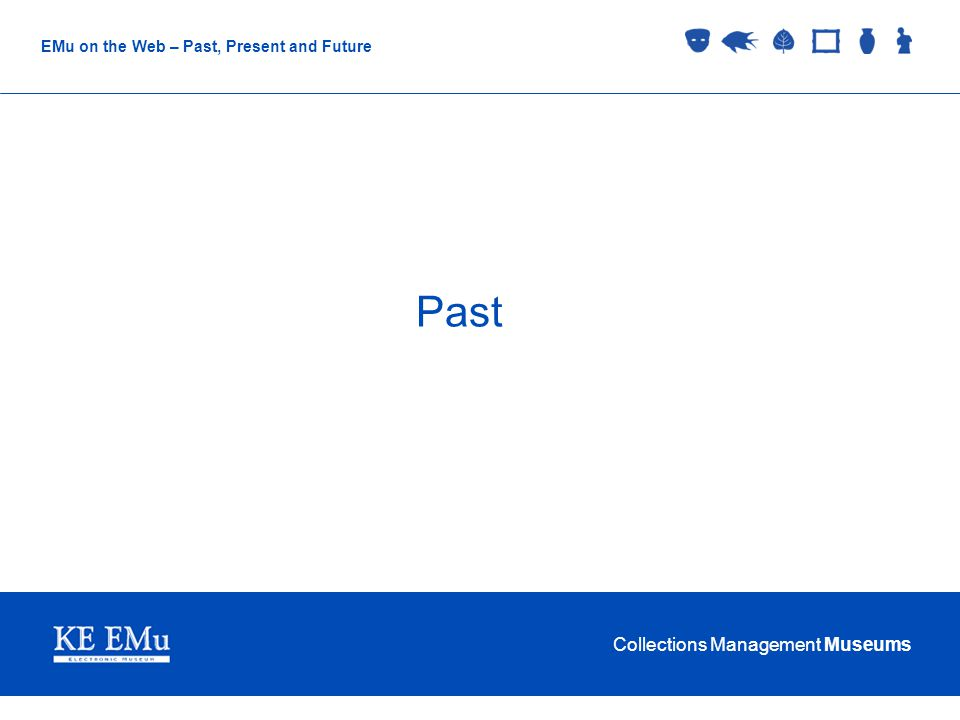 Collections Management Museums EMu on the Web – Past, Present and Future KE TexHTML 1993-4 (ish).