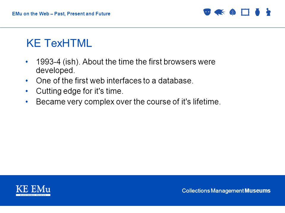 Collections Management Museums EMu on the Web – Past, Present and Future KE TexHTML – Victoria Parliament