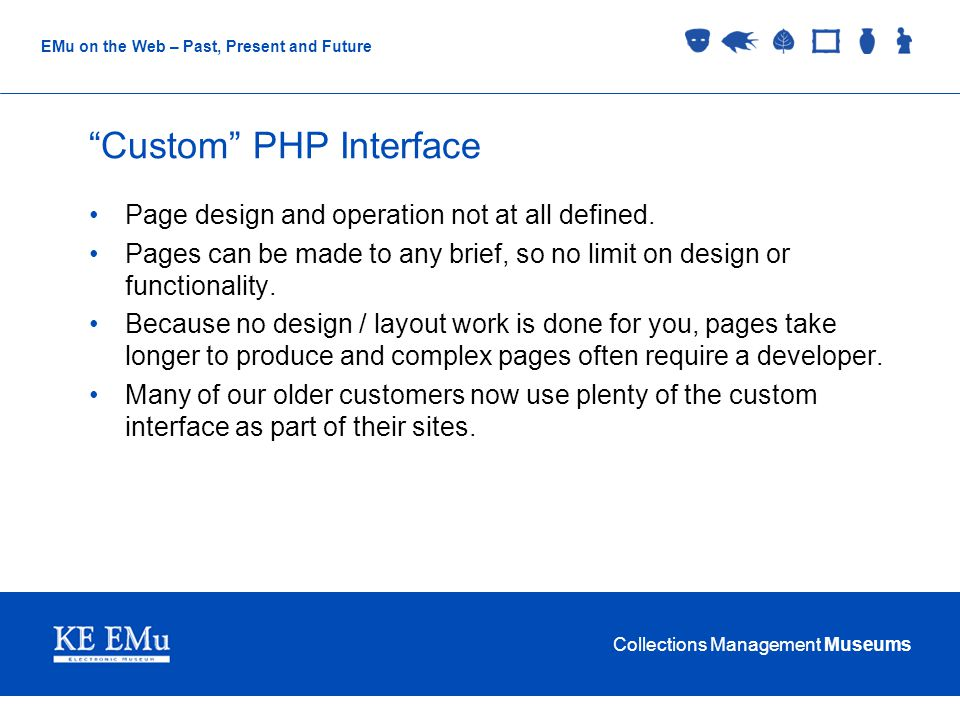 Collections Management Museums EMu on the Web – Past, Present and Future Custom PHP Interface Page design and operation not at all defined.