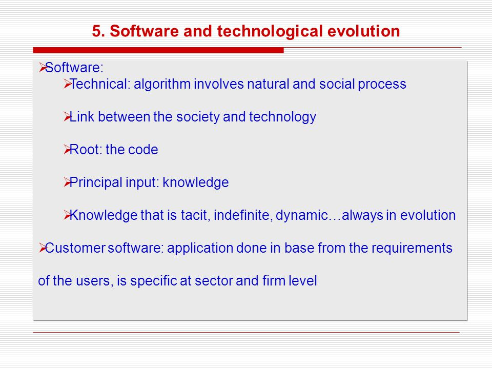5. Software and technological evolution Software: Technical: algorithm involves natural and social process Link between the society and technology Roo