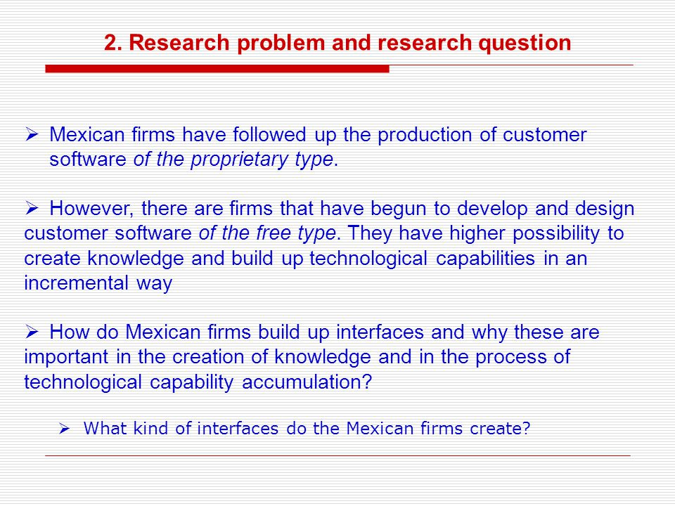2. Research problem and research question Mexican firms have followed up the production of customer software of the proprietary type. However, there a
