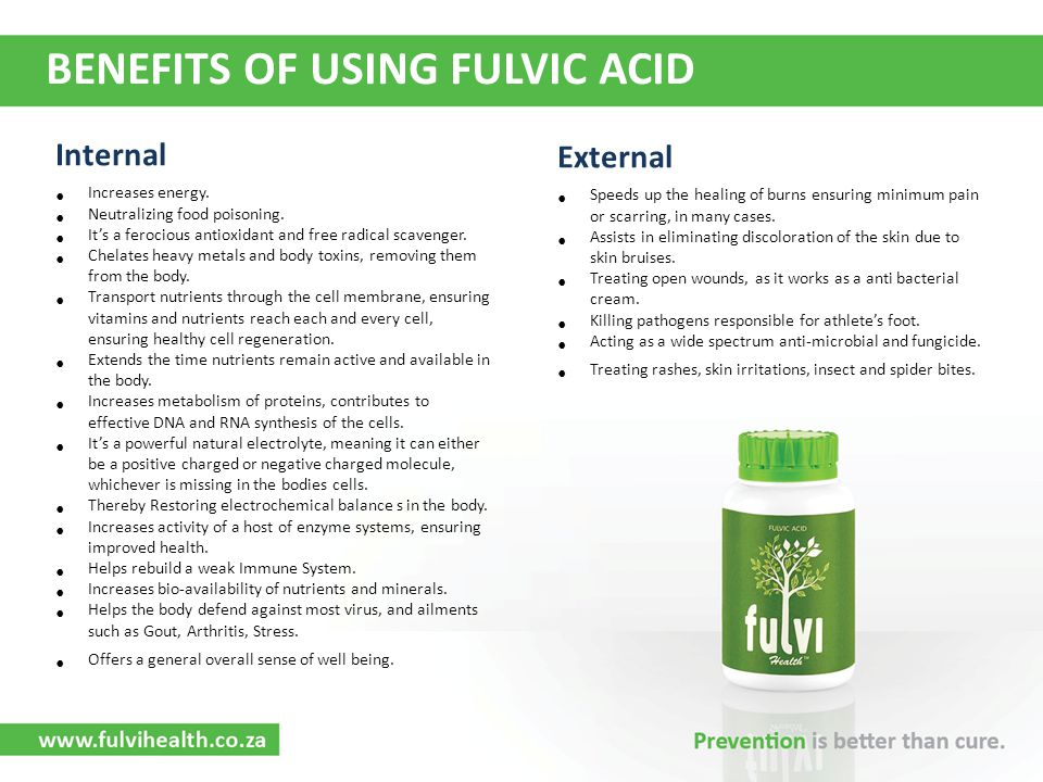 BENEFITS OF USING FULVIC ACID Internal Increases energy. Neutralizing food poisoning. Its a ferocious antioxidant and free radical scavenger. Chelates