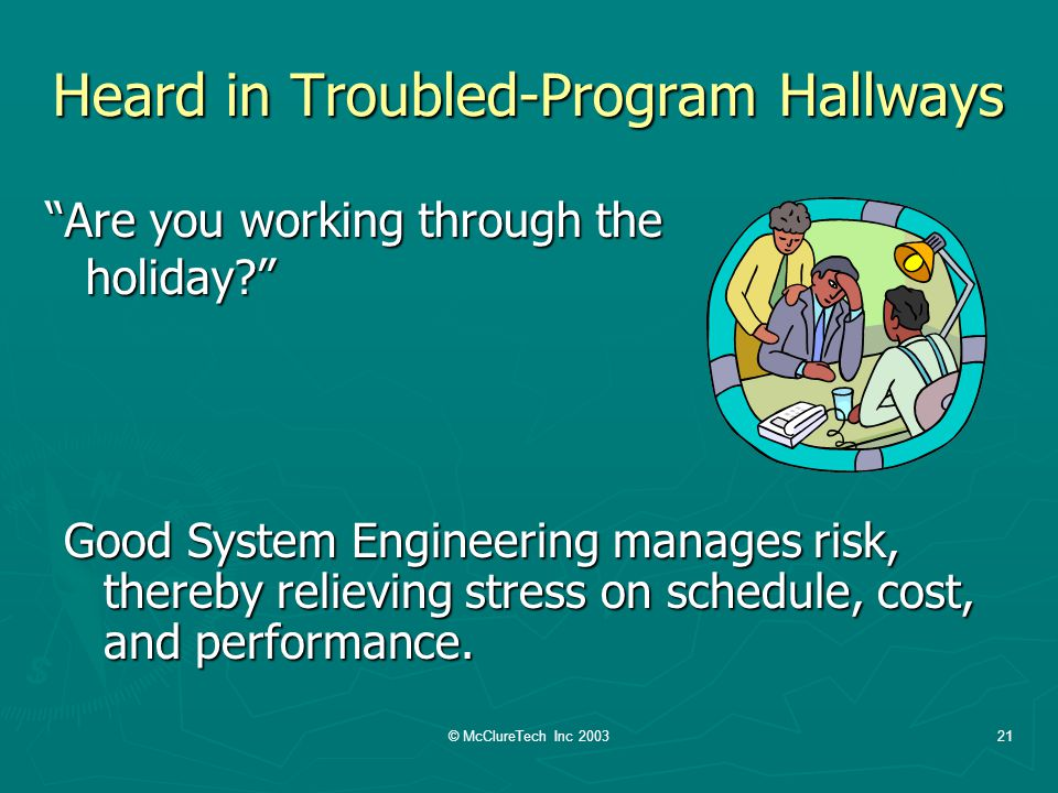 © McClureTech Inc 200321 Heard in Troubled-Program Hallways Are you working through the holiday.