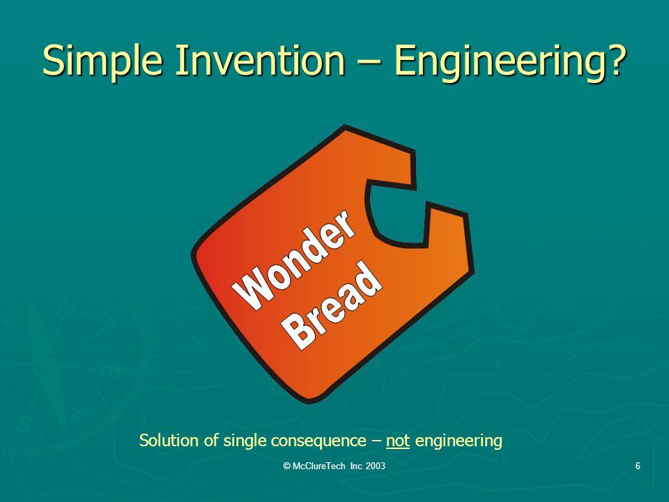 © McClureTech Inc 20036 Simple Invention – Engineering.