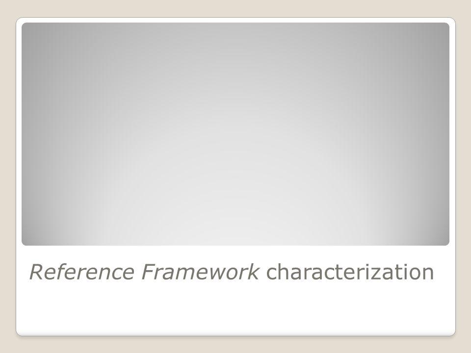 Reference Framework characterization