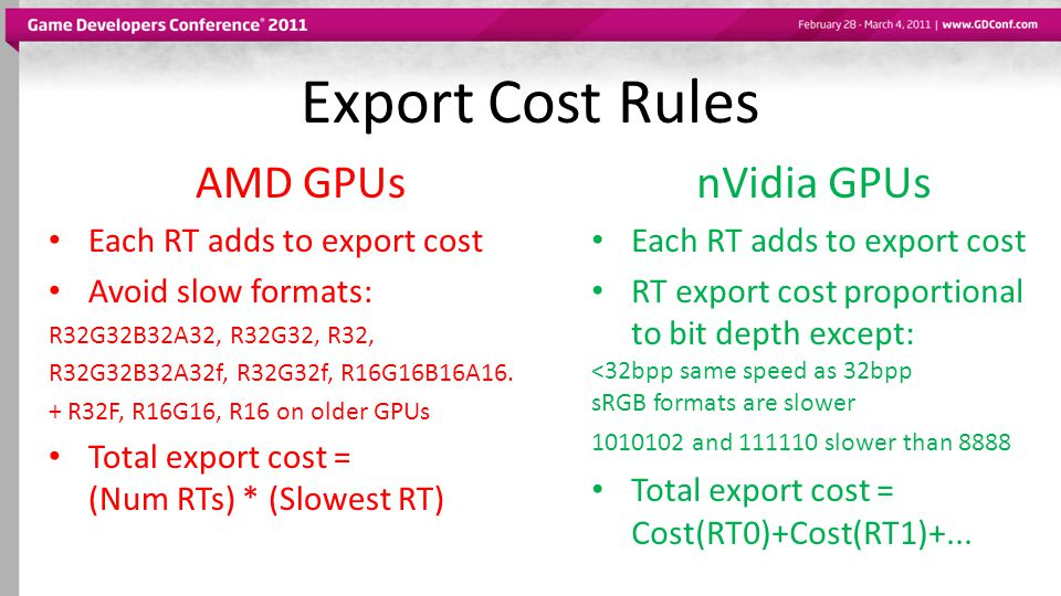 Export Cost Rules AMD GPUs Each RT adds to export cost Avoid slow formats: R32G32B32A32, R32G32, R32, R32G32B32A32f, R32G32f, R16G16B16A16. + R32F, R1