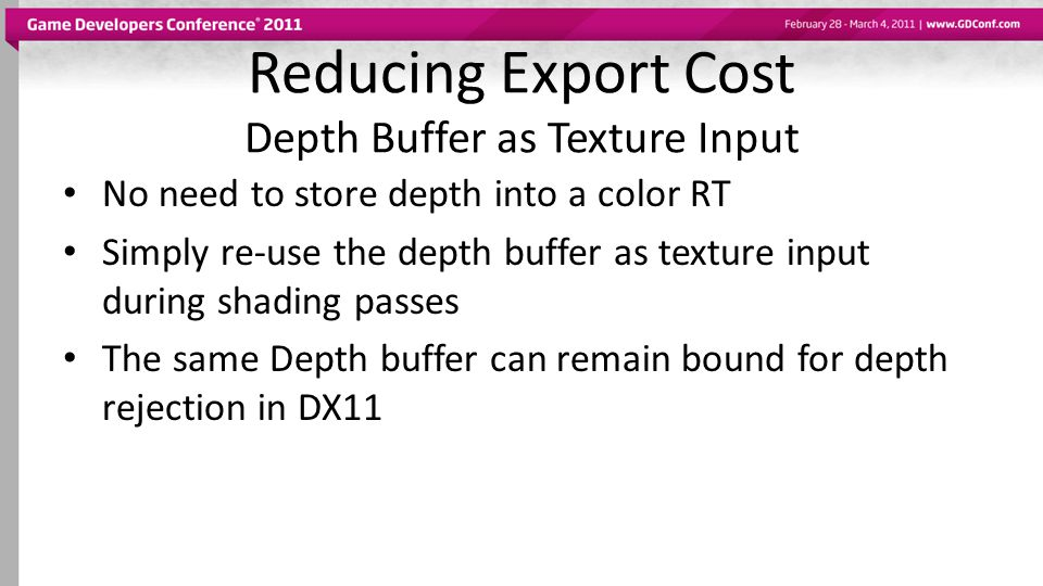Reducing Export Cost Depth Buffer as Texture Input No need to store depth into a color RT Simply re-use the depth buffer as texture input during shadi