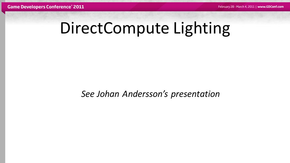 DirectCompute Lighting See Johan Anderssons presentation