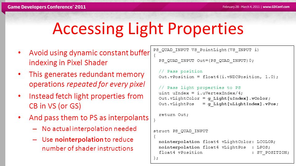 Accessing Light Properties Avoid using dynamic constant buffer indexing in Pixel Shader This generates redundant memory operations repeated for every