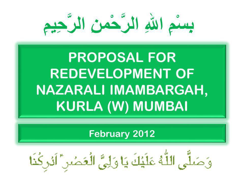 PROPOSAL FOR REDEVELOPMENT OF NAZARALI IMAMBARGAH, KURLA (W) MUMBAI بِسْمِ اللهِ الرَّحْمنِ الرَّحِيمِِ February 2012