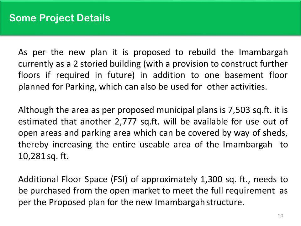 Some Project Details As per the new plan it is proposed to rebuild the Imambargah currently as a 2 storied building (with a provision to construct fur