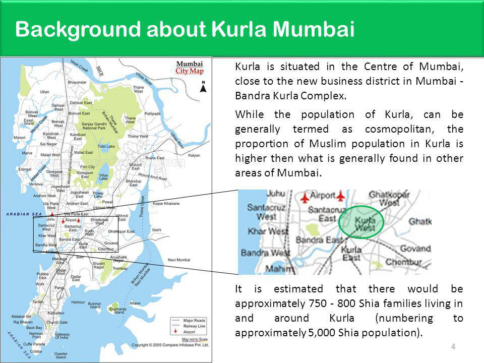 Background about Kurla Mumbai Kurla is situated in the Centre of Mumbai, close to the new business district in Mumbai - Bandra Kurla Complex. While th