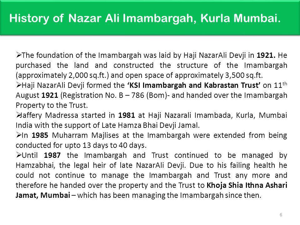 History of Nazar Ali Imambargah, Kurla Mumbai. The foundation of the Imambargah was laid by Haji NazarAli Devji in 1921. He purchased the land and con