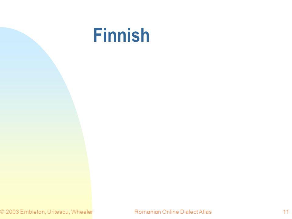 Romanian Online Dialect Atlas© 2003 Embleton, Uritescu, Wheeler11 Finnish