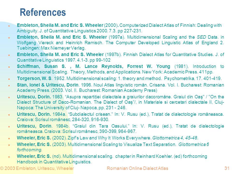Romanian Online Dialect Atlas© 2003 Embleton, Uritescu, Wheeler31 References n Embleton, Sheila M. and Eric S. Wheeler (2000). Computerized Dialect At