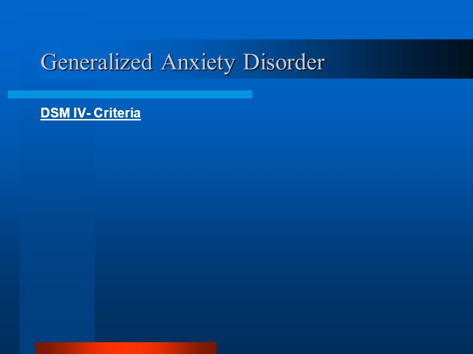 Generalized Anxiety Disorder DSM IV- Criteria