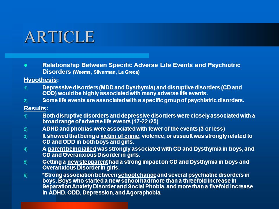 ARTICLE Relationship Between Specific Adverse Life Events and Psychiatric Disorders (Weems, Silverman, La Greca) Hypothesis: 1) Depressive disorders (