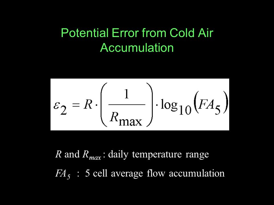 Potential Error from Cold Air Accumulation R and R max : daily temperature range FA 5 : 5 cell average flow accumulation