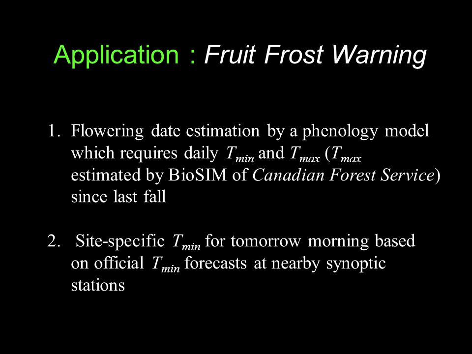Application : Fruit Frost Warning 1.Flowering date estimation by a phenology model which requires daily T min and T max (T max estimated by BioSIM of Canadian Forest Service) since last fall 2.