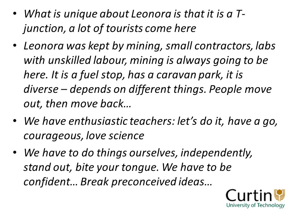 What is unique about Leonora is that it is a T- junction, a lot of tourists come here Leonora was kept by mining, small contractors, labs with unskilled labour, mining is always going to be here.